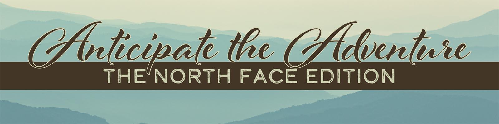 Anticipate the Adventure North Face Edition